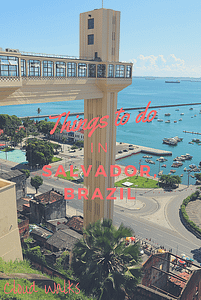Things to Do in Salvador Brazil - Pinterest image of famous Salvador Elevator with 'Things to Do in Salvador' written in centre